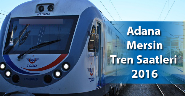 Adana Mersin Tren Saatleri 2017