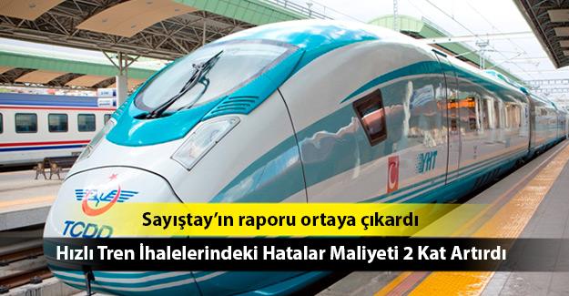 Hızlı Tren İhalelerindeki Hatalar Maliyeti 2 Kat Artırdı