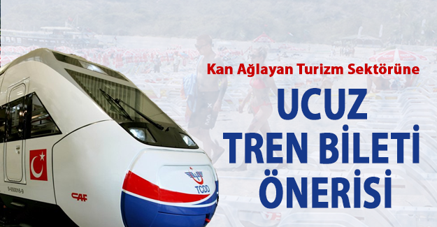 Kan ağlayan turizm sektörüne ucuz tren bileti önerisi