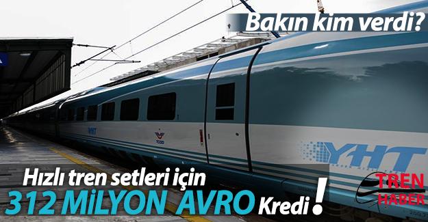 Hızlı tren setleri için 312 milyon avro kredi! Bakın kim verdi?