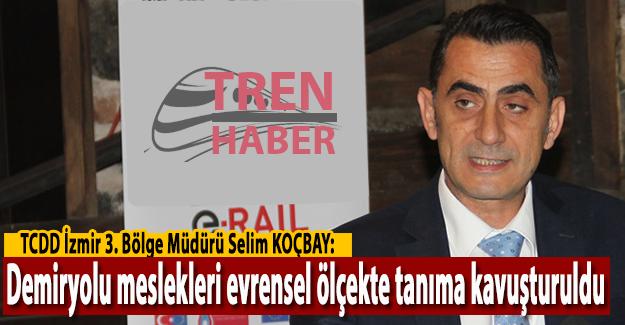 """Selim Koçbay : """"Demiryolu meslekleri evrensel ölçekte tanıma kavuşturuldu"""""""