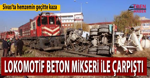 Sivas'ta Hemzemin Geçitte Lokomotif ile Beton Mikseri Çarpıştı