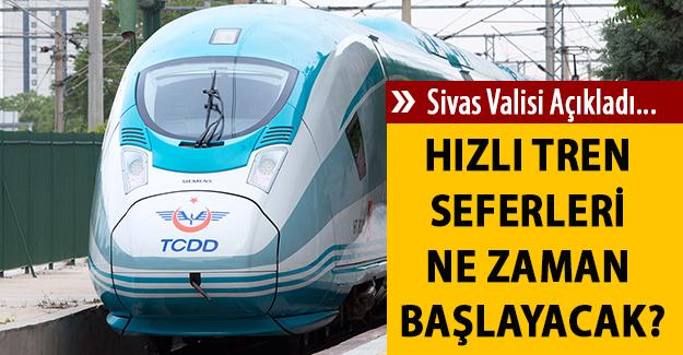 Sivas Valisi açıkladı! Hızlı tren seferleri ne zaman başlayacak?
