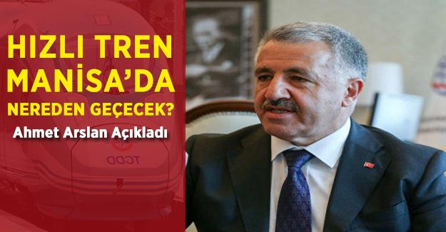 Hızlı Tren Manisa'da Nereden Geçecek? Ahmet Arslan Açıkladı!