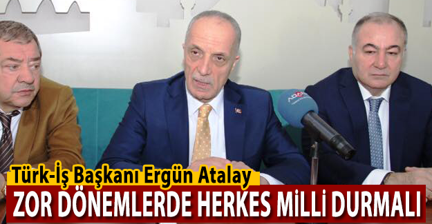 """Atalay: """"Zor dönemlerde herkes milli durmalı"""""""