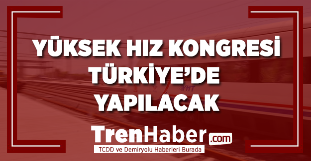 Dünya Yüksek Hız Kongresi Türkiye'de yapılacak