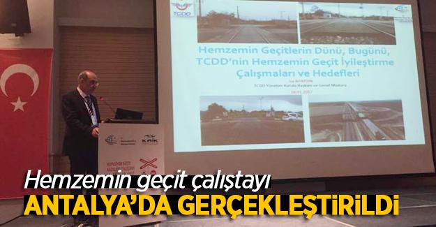 Hemzemin geçit çalıştayı Antalya'da gerçekleşti