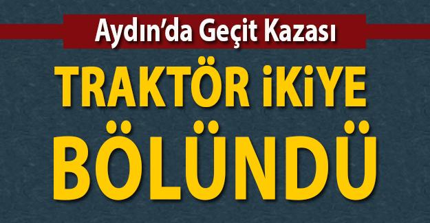 Aydın'da geçit kazası! Tren ile çarpışan traktör ikiye bölündü