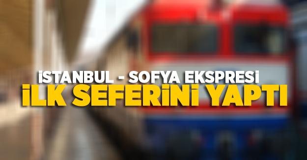 İstanbul - Sofya Ekspresi ilk seferini yaptı