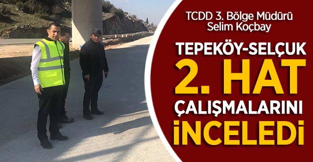 Koçbay Tepeköy-Selçuk 2. hat çalışmalarını inceledi