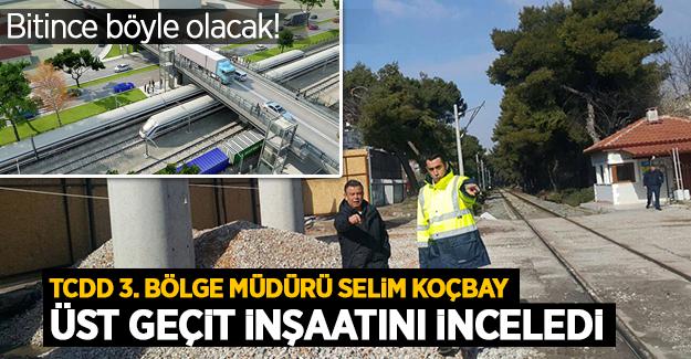 Selim Koçbay yapımı devam eden üstgeçit çalışmalarını inceledi