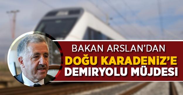 Bakan Arslan'dan Doğu Karadeniz'e Demiryolu Müjdesi