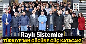 Raylı Sistemler Türkiye'nin Gücüne Güç Katacak!