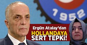 Türk-İş Başkanı Ergün Atalay'dan Hollanda'ya Tepki