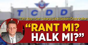 Türk Ulaşım-Sen Şube Başkanı Ömür Kalkan: Rant mı? Halk mı?