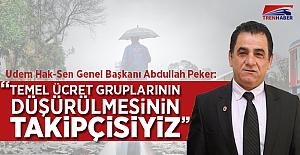"""Abdullah Peker: """"Temel ücret gruplarının düşürülmesinin takipçisiyiz"""""""