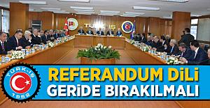 """Türk-iş """"Referandum dili geride bırakılmalı"""""""