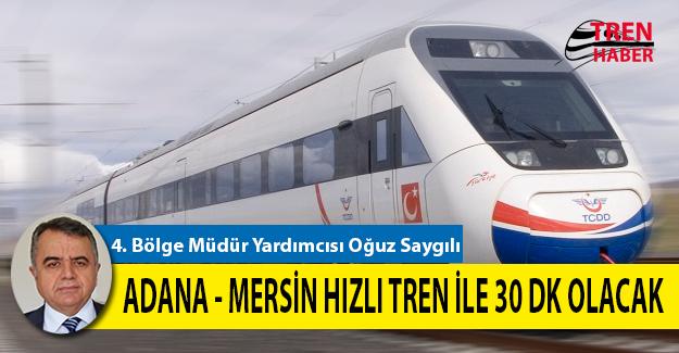 Adana Mersin Hızlı Tren ile 30 Dakika Olacak