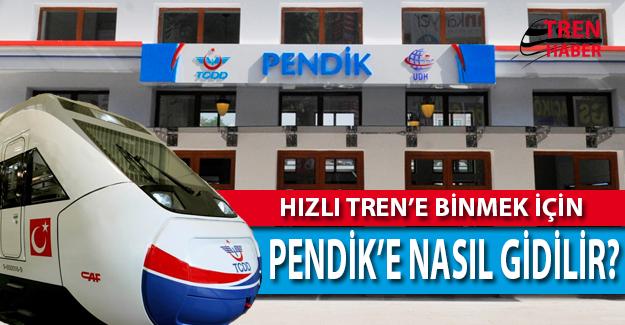 İstanbul'da Hızlı Trene Binmek İçin Pendik'e Nasıl Gidilir?