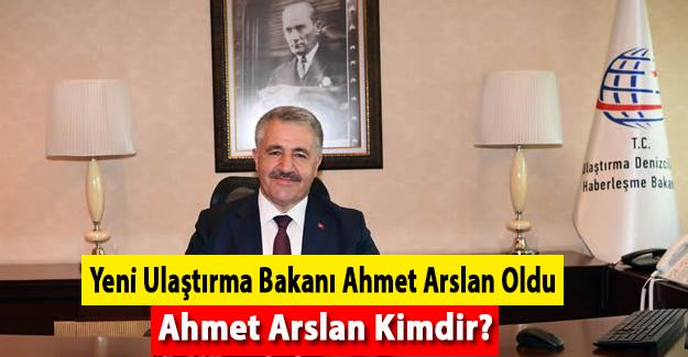 Ulaştırma Bakanı Ahmet Arslan Oldu. Ahmet Arslan Kimdir?