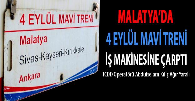 Malatya'da 4 Eylül Mavi Treni İş Makinesine Çarptı