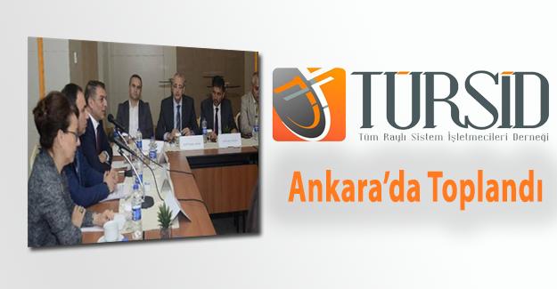 Tüm Raylı Sistem İşletmecileri Derneği Ankara'da Toplandı