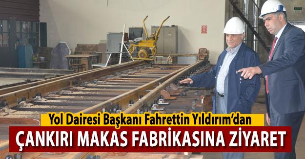 Yol Dairesi Başkanı Fahrettin Yıldırım'dan Çankırı Makas Fabrikasına Ziyaret