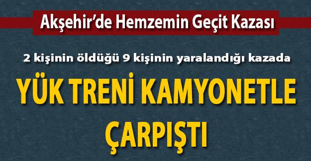 Akşehir'de hemzemin geçit kazası 2 ölü 9 yaralı