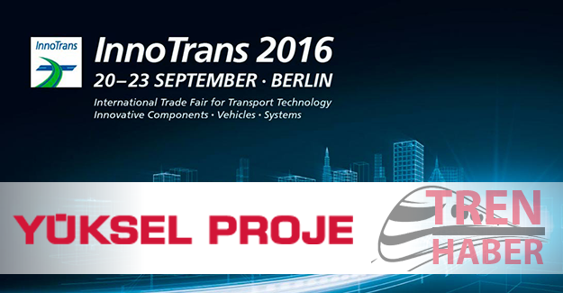 Yüksel Proje InnoTrans 2016 Fuarında