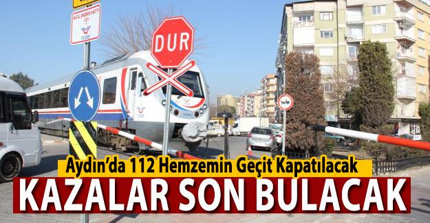 Aydın'da 112 Hemzemin Geçit Kapatılacak
