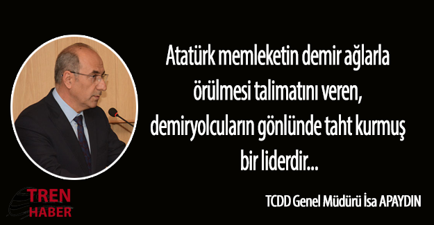 Atatürk demiryolcuların gönlünde taht kurmuş bir liderdir