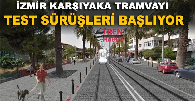 iZMİR Karşıyaka tramvayında test sürüşleri  başlıyor