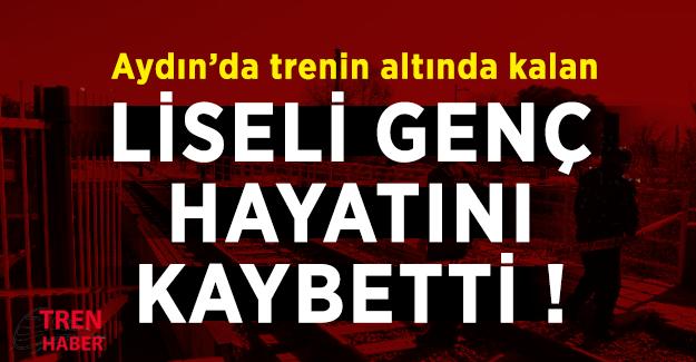 Aydın'da trenin altında kalan genç hayatını kaybetti