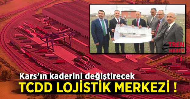 Kars'ın kaderini değiştirecek TCDD Lojistik Merkezi