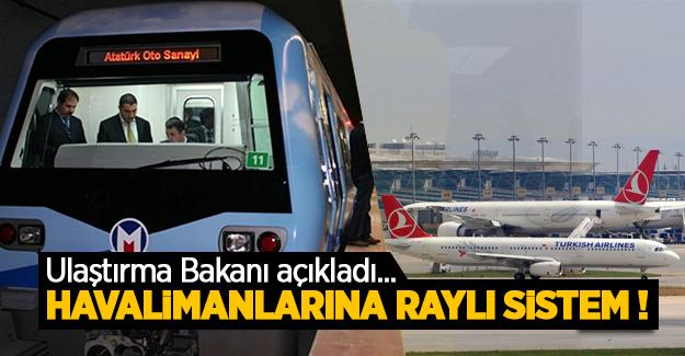 İstanbul ve Ankara Havalimanları raylı sistem ile şehir merkezine bağlanacak