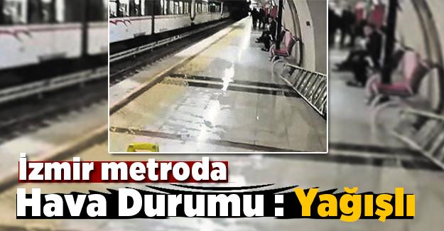 İzmir Metro'da hava durumu yağışlı