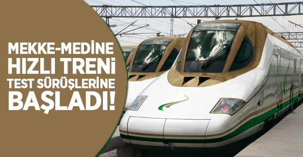 Mekke-Medine hızlı treni test sürüşlerine başladı!