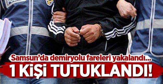 Samsun'da demiryolu fareleri yakalandı! 1 Kişi tutuklandı