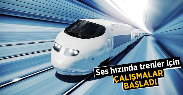 Ses hızında trenler için çalışmalar başladı!