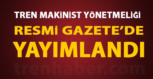 Tren Makinist Yönetmeliği Resmi Gazetede Yayımlandı!