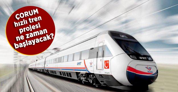 Çorum Hızlı Tren Projesi Ne Zaman Başlayacak? Ahmet Sami Ceylan açıkladı!