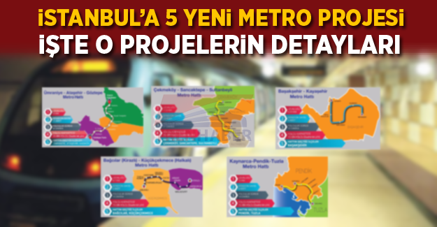 İstanbul'a 5 yeni metro projesi! İşte İstanbul'un yeni metro projeleri