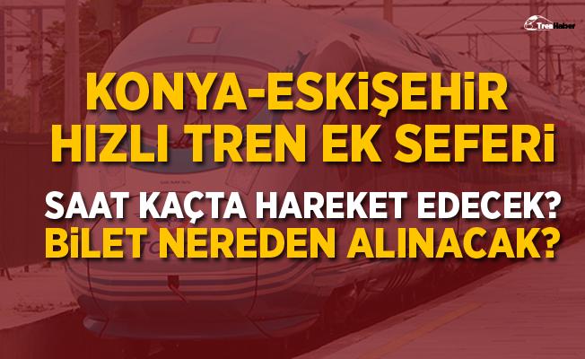 Konya-Eskişehir Hızlı Tren Ek Seferi Saat Kaçta? Bilet Nereden Alınacak?