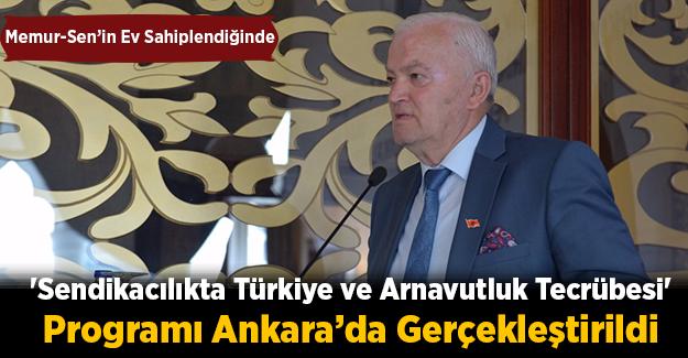 'Sendikacılıkta Türkiye ve Arnavutluk Tecrübesi' Programı Ankara'da Gerçekleştirildi
