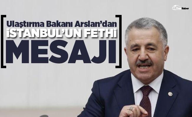 Ulaştırma Bakanı Ahmet Arslan'dan İstanbul'un fethi mesajı