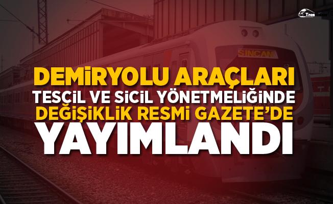 Demiryolu Araçları Tescil ve Sicil Yönetmeliği'nde Değişiklik Resmi Gazete'de Yayımlandı