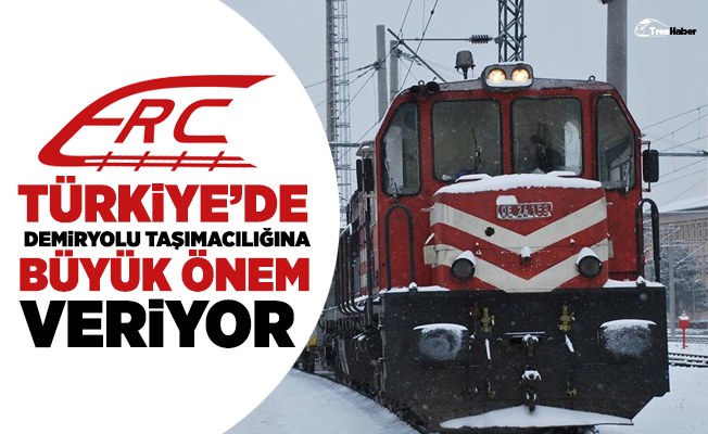 ERC, Türkiye'de demiryolu taşımacılığına büyük önem veriyor