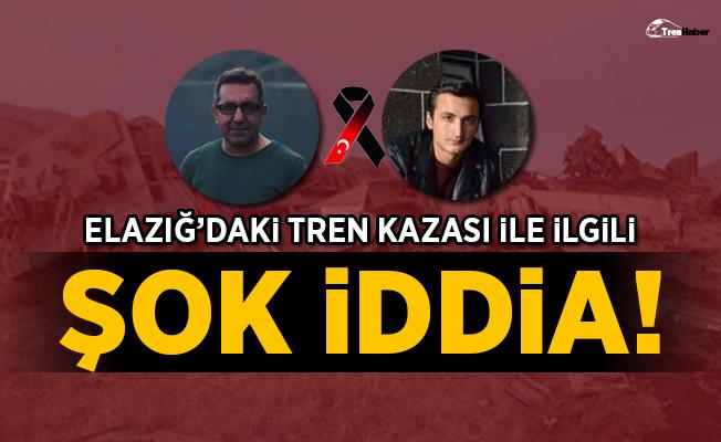 Elazığ'daki tren kazası ile ilgili şok iddia!