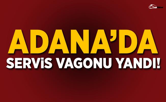 Adana'da servis vagonu yandı