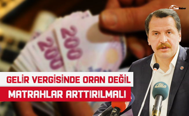 """Ali Yalçın: """"Gelir vergisinde oran değil matrahlar arttırılmalı"""""""